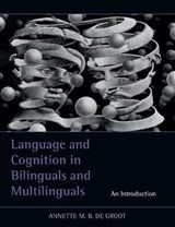 Language and Cognition in Bilinguals and Multilinguals | Annette M. B. de Groot |
