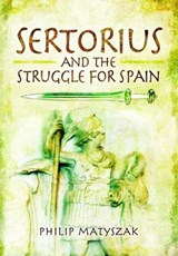 Sertorius and the Struggle for Spain | Philip Matyszak | 9781848847873