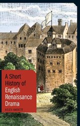 A Short History of English Renaissance Drama | Helen Hackett | 9781848856868