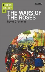 Short History of the Wars of the Roses | David Grummitt | 9781848858756