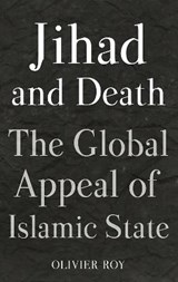 Jihad and Death | Olivier Roy | 9781849046985