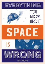 Everything you know about space is wrong | Matt Brown | 9781849944304