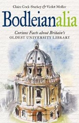 Bodleianalia - Curious Facts about Britain's Oldest University Library | Claire Cock-starkey | 9781851242528