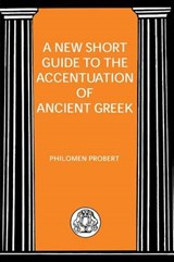 A New Short Guide to the Accentuation of Ancient Greek | Philomen Probert | 9781853995996