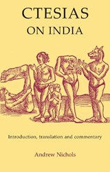 Ctesias: On India and Fragments of His Minor Works | auteur onbekend |