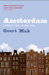 Amsterdam: biography of a city | Geert Mak | 9781860467899