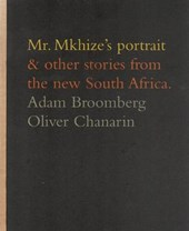Mr. Mkhizes Portrait & Other Stories from the New South Africa