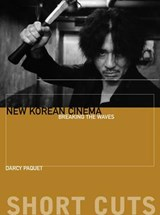 New Korean Cinema - Breaking the Waves | Darcy Paquet |