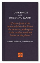 Junkspace with Running Room | Koolhaas, Rem ; Foster, Hal | 9781907903762
