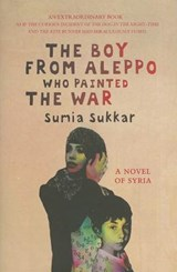 The Boy from Aleppo Who Painted the War | Sumia Sukkar | 9781908998309