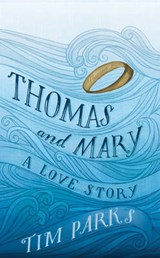 Thomas and mary | Tim Parks | 9781910701157