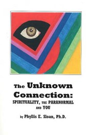The unknown connection : spirituality, the paranormal, and you