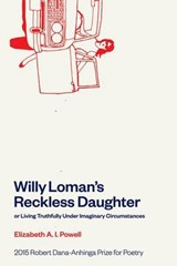 Willy Loman's Reckless Daughter or Living Truthfully Under Imaginary Circumstances | Elizabeth A. I. Powell | 9781934695494