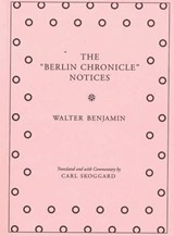 The Berlin Chronicle Notices | Walter Benjamin |