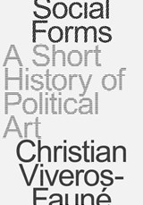 Social forms: a short history of political art | Viveros-Faune, Christian | 9781941701904