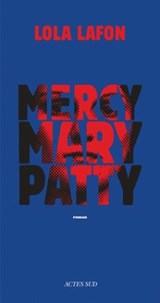 Mercy, Mary, Patty | Lola Lafon | 9782330081782