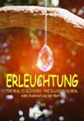 Erleuchtung. The real is illusion - The illusion is real
