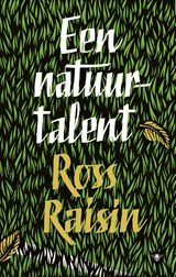 Een natuurtalent | Ross Raisin | 9789023463375