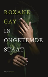 In ongetemde staat | Roxane Gay |