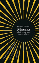 Moussa, of de dood van een Arabier | Kamel Daoud | 9789026332906