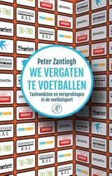 We vergaten te voetballen | Peter Zantingh | 9789029506083