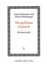 The Apollonian Clockwork | Louis Andriessen ; Elmer Schönberger |