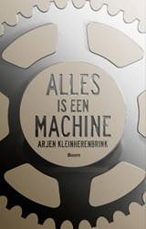 Alles is een machine | Arjen Kleinherenbrink | 9789058758866