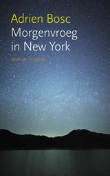Morgenvroeg in New York | Adrien Bosc | 9789059366480