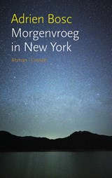 Morgenvroeg in New York | Adrien Bosc | 9789059366497