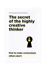 The secret of the highly creative thinker | Dorte Nielsen ; Sara Thurber | 9789063694159