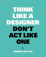 Think like a designer, don't act like one | Jeroen Van Erp | 9789063694944