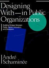 Designing With and within Public Organizations | André Schaminee | 9789063694975