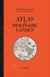 Atlas van imaginaire landen | Dominique Lanni | 9789401435802