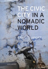 The Civic City in a Nomadic World | Landry, Charles | 9789462083882