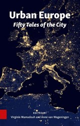 Urban Europe, Fifty tales of the city | Virginie Mamadouh ; Anne van Wageningen | 9789462984905
