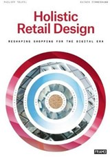 Holistic Retail Design | Philipp Teufel ; Rainer Zimmermann | 9789491727658