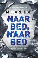 Naar bed, naar bed | M.J. Arlidge | 9789022578599