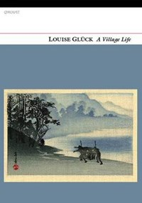 A Village Life | Louise Gluck |
