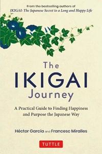 The Ikigai Journey   Hector Garcia ; Francesc Miralles  
