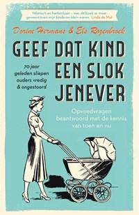 Geef dat kind een slok jenever - 70 jaar geleden sliepen ouders vredig & ongestoord | Dorine Hermans ; Els Rozenbroek |