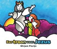 Een troon voor Jezus   Mirjam Florijn  