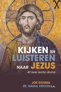 Kijken en luisteren naar Jezus | Jos Douma ; Nadia Kroon |