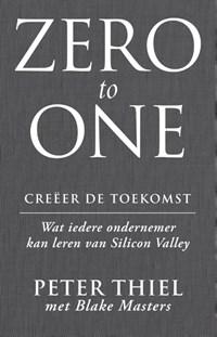 Zero to one: creeer de toekomst   Peter Thiel; Blake Masters  