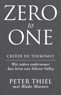 Zero to one: creëer de toekomst   Peter Thiel ; Blake Masters  