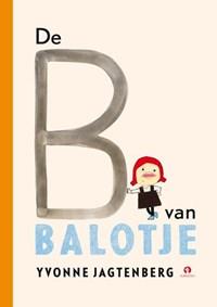 De B van Balotje! | Yvonne Jagtenberg |