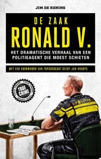 De zaak Ronald V. | Jim de Koning |