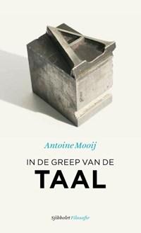 In de greep van de taal   Antoine Mooij  