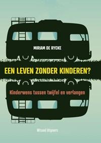 Een leven zonder kinderen?   Miriam De Rycke  
