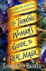 The Thinking Woman's Guide to Real Magic | Emily Barker |