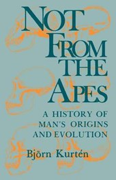 Not from the Apes - A History of Man`s Origins and Evolution | B Kurtén |